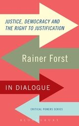 Justice, Democracy and the Right to Justification. Rainer Forst in Dialogue